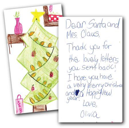 Dear Santa & Mrs. Claus, Thank you for the lovely letters you sent back! I hope you have a very Merry Christmas and a Happy New Year! Love Olivia